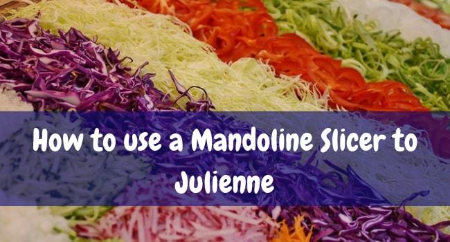 how to use a mandoline slicer to julienne