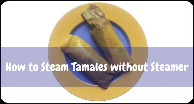 How to Steam Tamales without Steamer