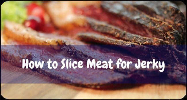How to Slice Meat for Jerky
