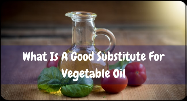 What Is A Good Substitute For Vegetable Oil